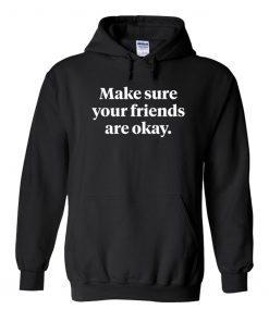 Make Sure Your Friends Are Okay Hoodie