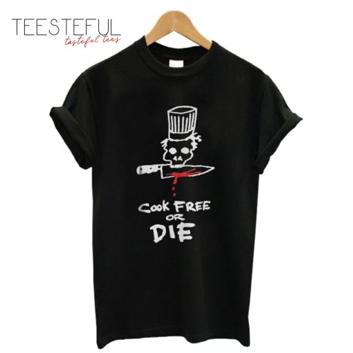 Cook Free Or Die T-Shirt
