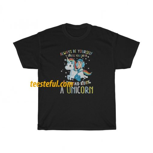 Always Be Yourself Unless You Can be a Mermaid Riding a Unicorn T-Shirt thd