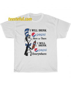 Dr Seuss I will drink Pepsi here or there I will drink Pepsi T Shirt thd