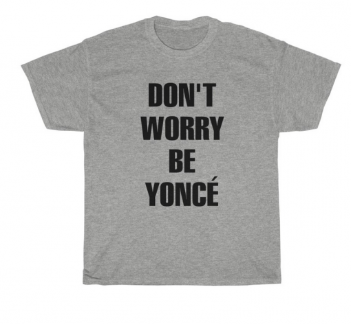 don't worry be yonce T-shirt thd